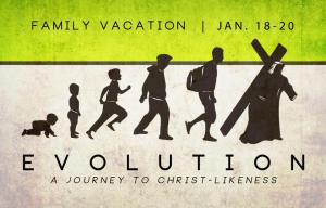 "Family Vacation 2013 ""Evolution: A Journey to Christ-Likeness"""